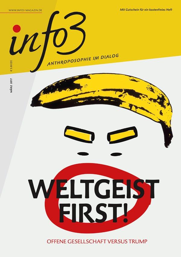 Weltgeist first. Zeitschrift Info3, Ausgabe März 2017