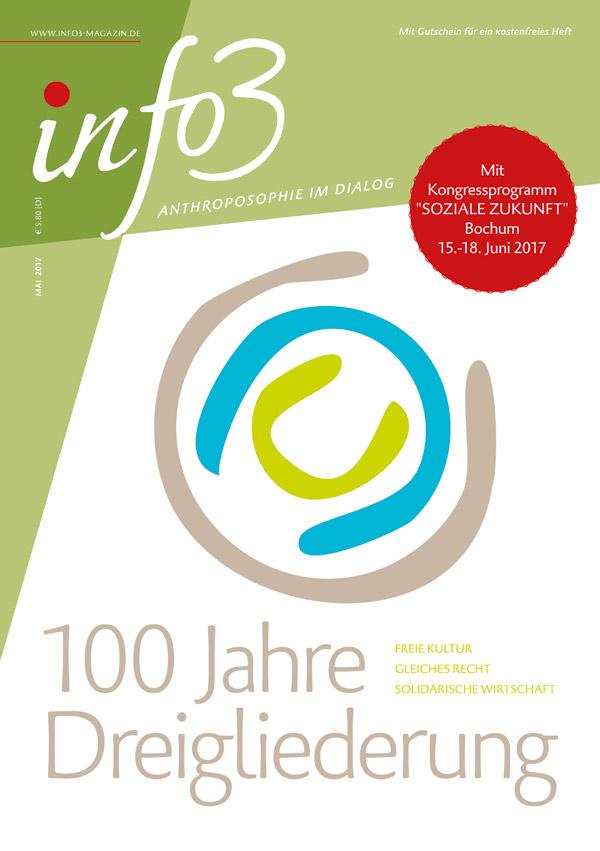 100 Jahre Dreigliederung. Zeitschrift Info3, Ausgabe Mai 2017